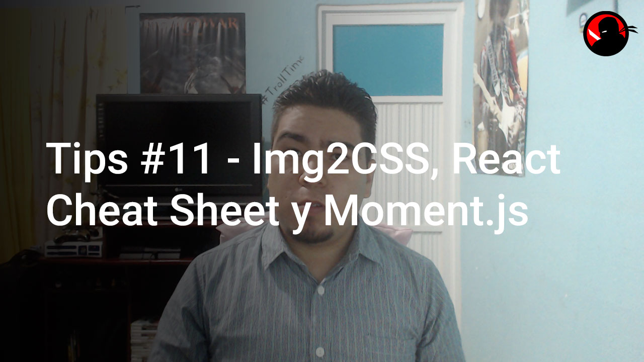 Tips #11 – Img2CSS, React Cheat Sheet y Moment.js