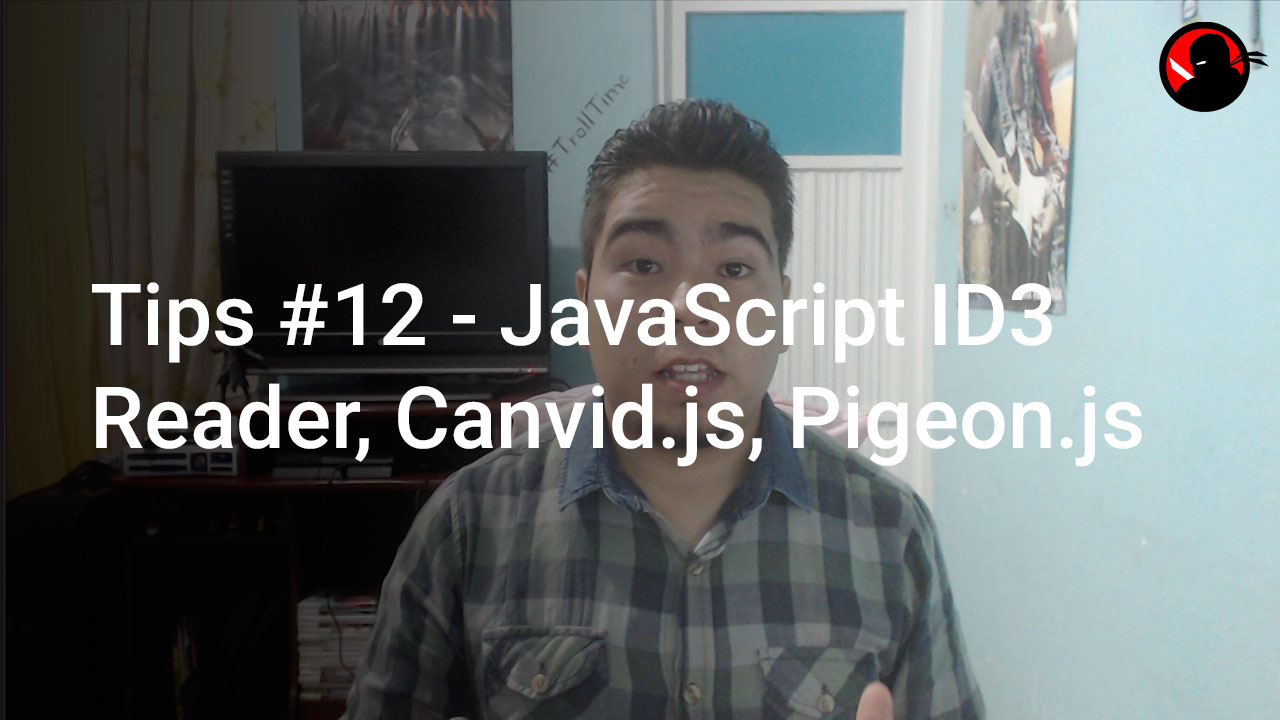 Tips #12 – JavaScript ID3 Reader, Canvid.js y Pigeon.js