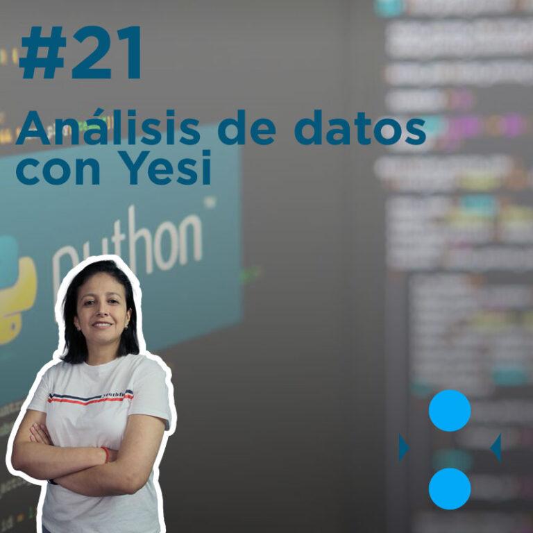#21 – Análisis de datos con Yesi
