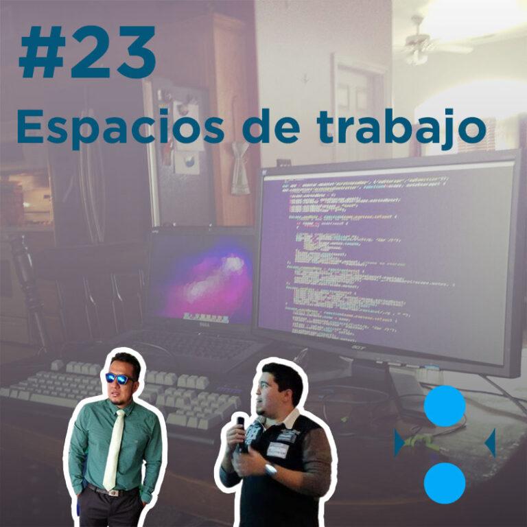 #23 – Espacios de trabajo para devs