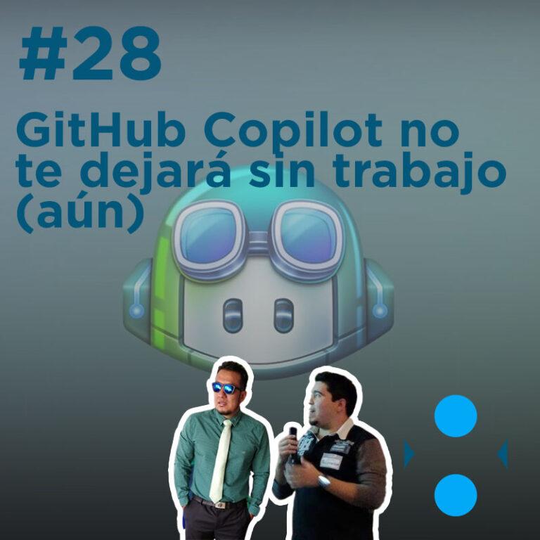 #28 – GitHub Copilot no te dejará sin trabajo (aún)