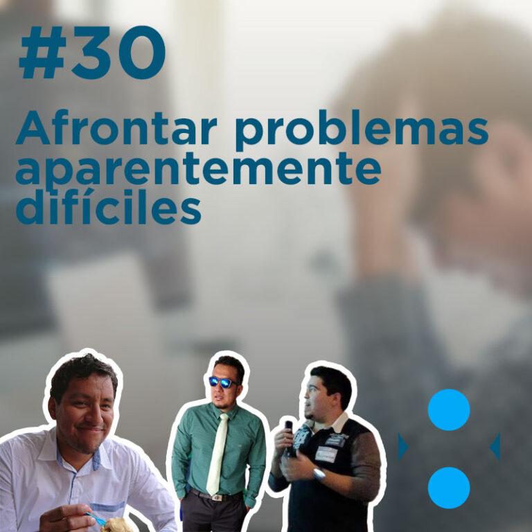 #30 – Afrontar problemas aparentemente difíciles